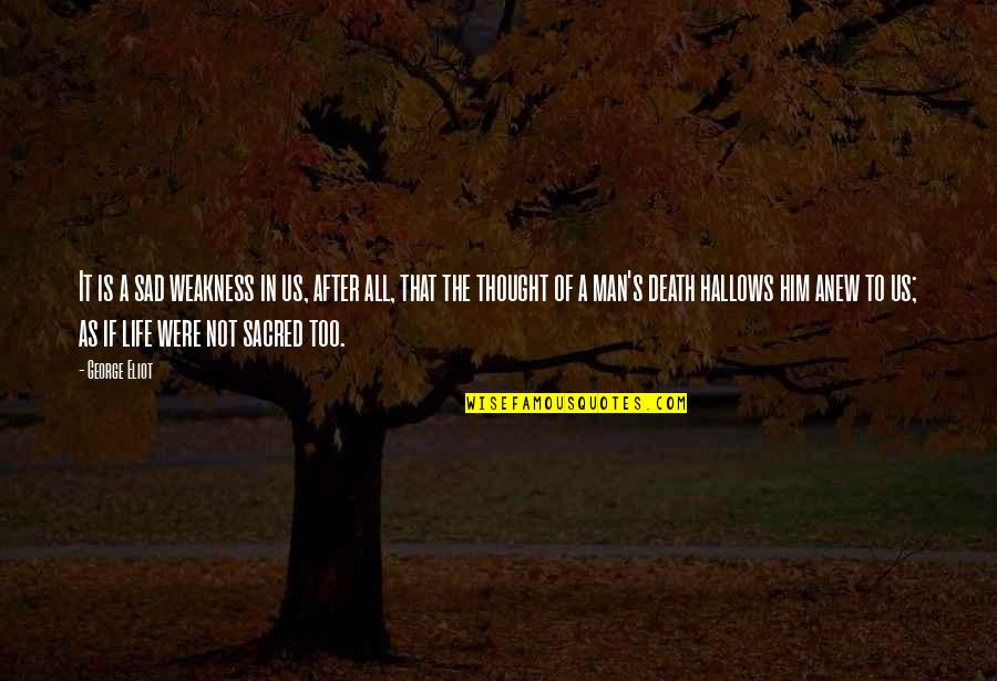 The Life After Death Quotes By George Eliot: It is a sad weakness in us, after