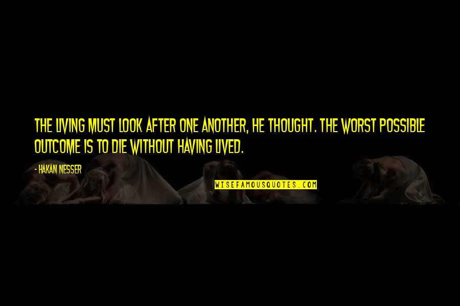 The Life After Death Quotes By Hakan Nesser: The living must look after one another, he