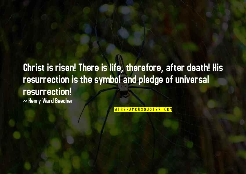The Life After Death Quotes By Henry Ward Beecher: Christ is risen! There is life, therefore, after