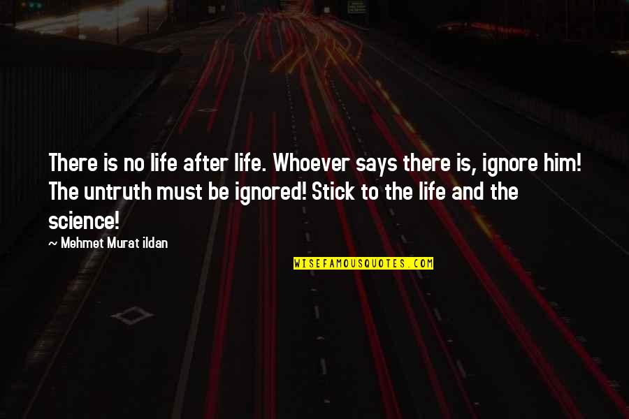 The Life After Death Quotes By Mehmet Murat Ildan: There is no life after life. Whoever says