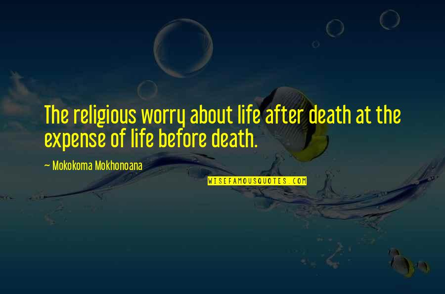 The Life After Death Quotes By Mokokoma Mokhonoana: The religious worry about life after death at