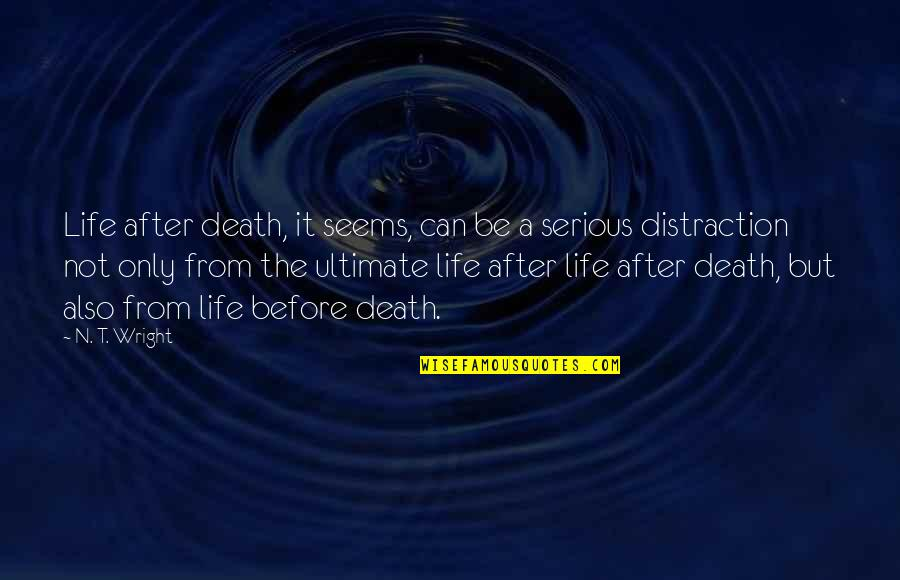 The Life After Death Quotes By N. T. Wright: Life after death, it seems, can be a