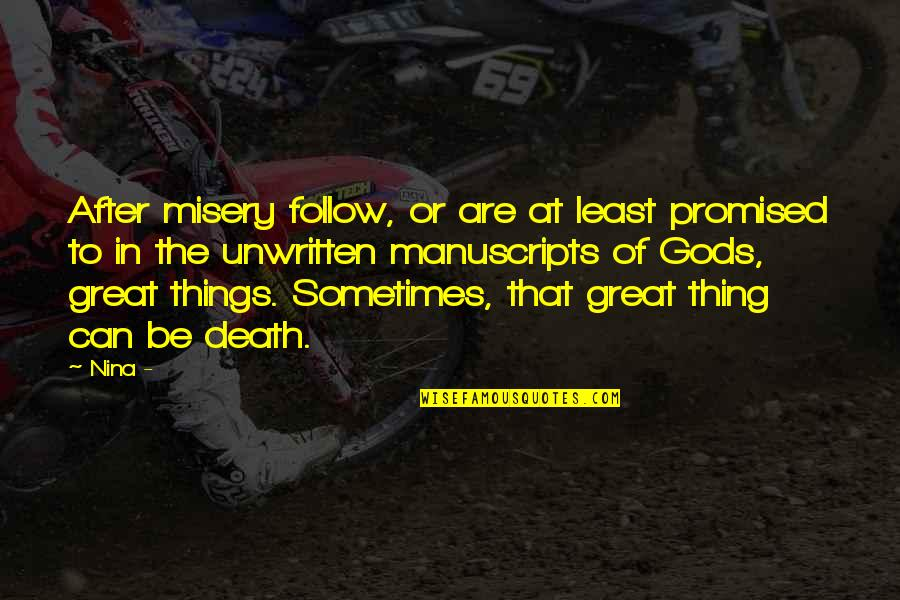 The Life After Death Quotes By Nina -: After misery follow, or are at least promised
