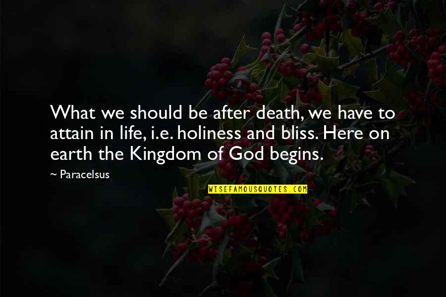 The Life After Death Quotes By Paracelsus: What we should be after death, we have