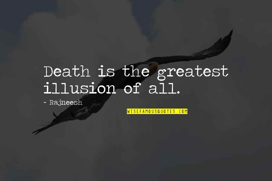 The Life After Death Quotes By Rajneesh: Death is the greatest illusion of all.