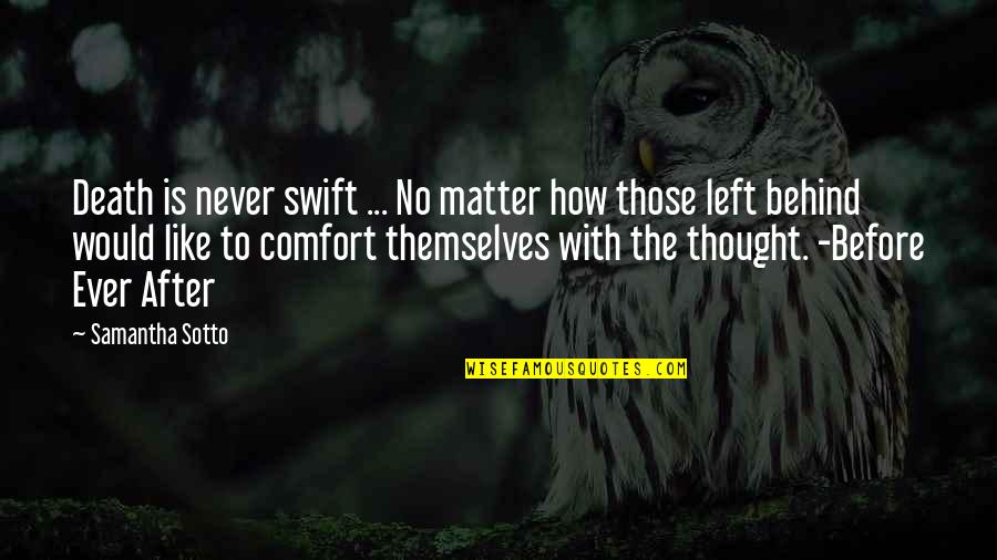 The Life After Death Quotes By Samantha Sotto: Death is never swift ... No matter how