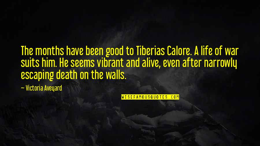 The Life After Death Quotes By Victoria Aveyard: The months have been good to Tiberias Calore.