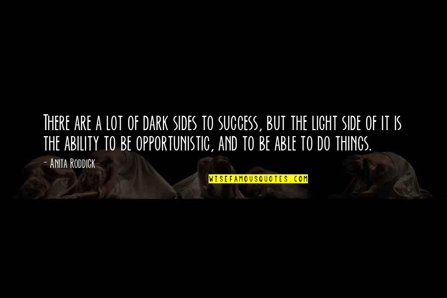 The Light Side Quotes By Anita Roddick: There are a lot of dark sides to