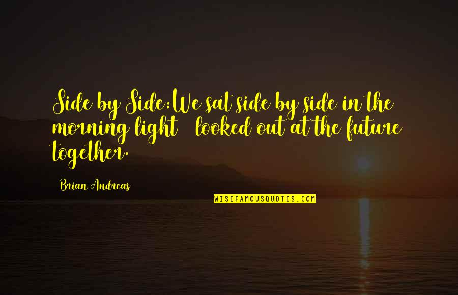 The Light Side Quotes By Brian Andreas: Side by Side:We sat side by side in