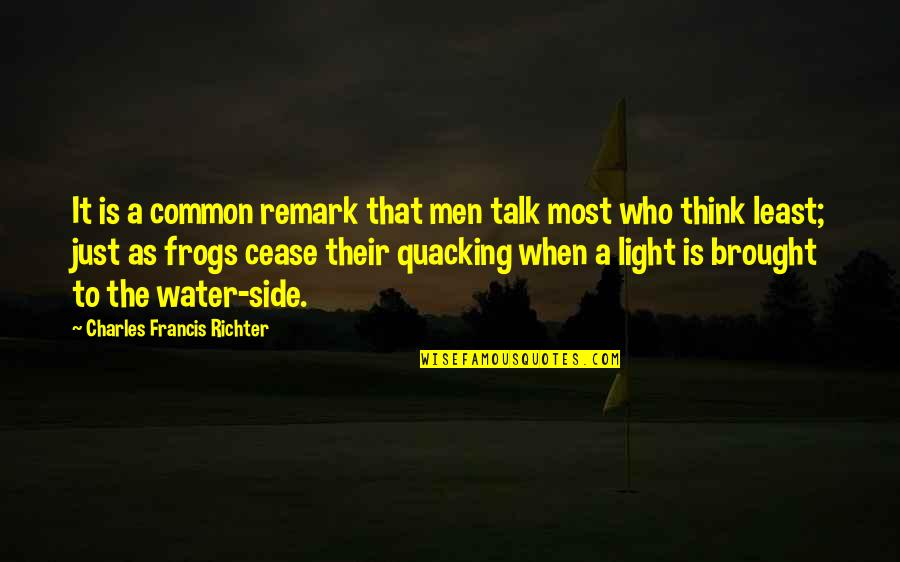 The Light Side Quotes By Charles Francis Richter: It is a common remark that men talk