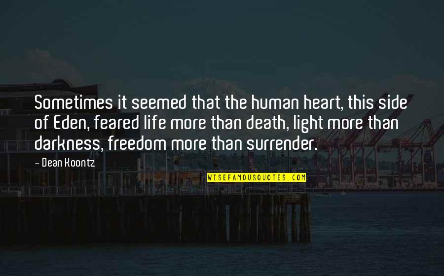 The Light Side Quotes By Dean Koontz: Sometimes it seemed that the human heart, this