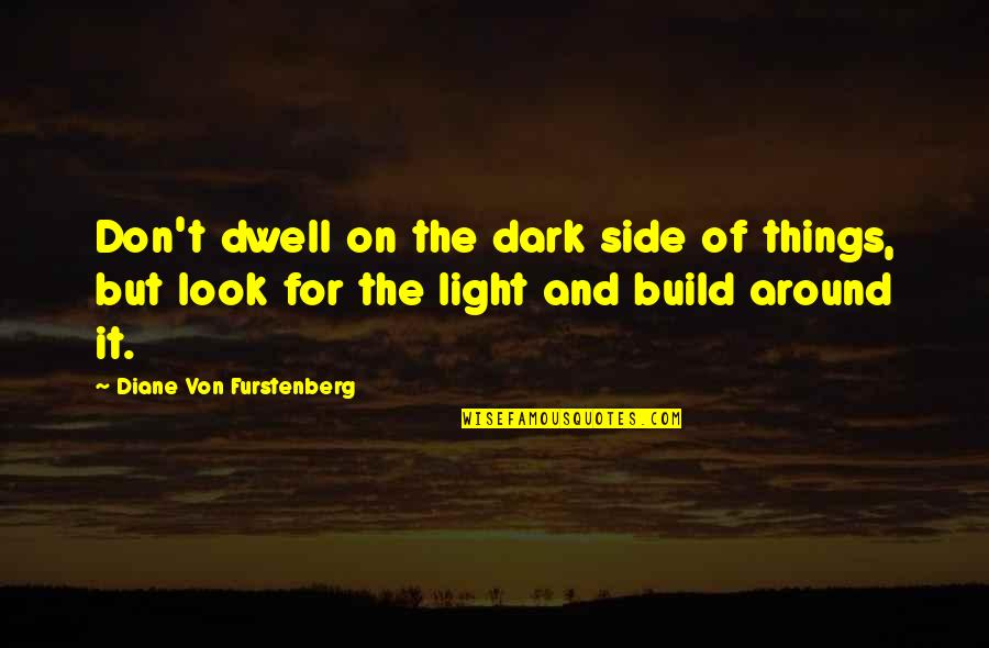 The Light Side Quotes By Diane Von Furstenberg: Don't dwell on the dark side of things,