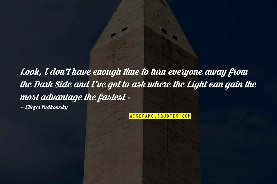 The Light Side Quotes By Eliezer Yudkowsky: Look, I don't have enough time to turn