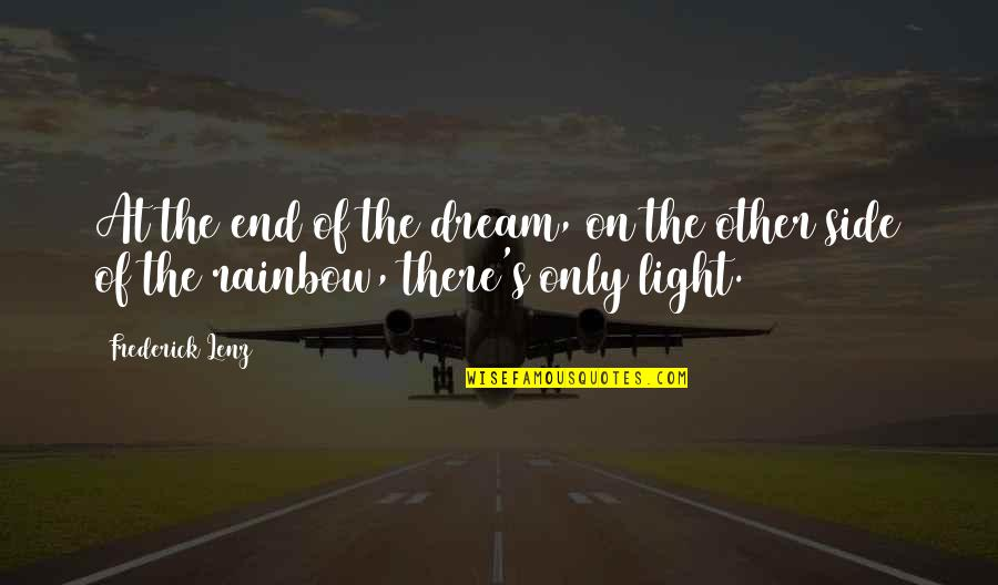 The Light Side Quotes By Frederick Lenz: At the end of the dream, on the