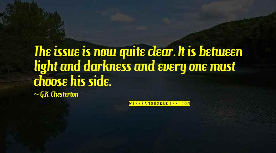 The Light Side Quotes By G.K. Chesterton: The issue is now quite clear. It is