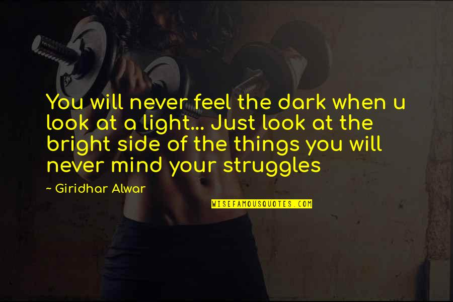 The Light Side Quotes By Giridhar Alwar: You will never feel the dark when u
