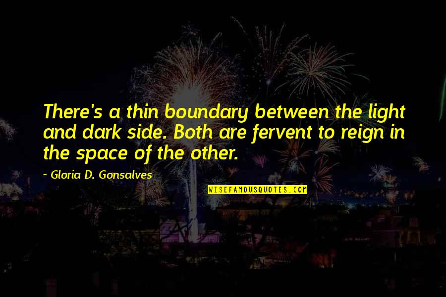 The Light Side Quotes By Gloria D. Gonsalves: There's a thin boundary between the light and