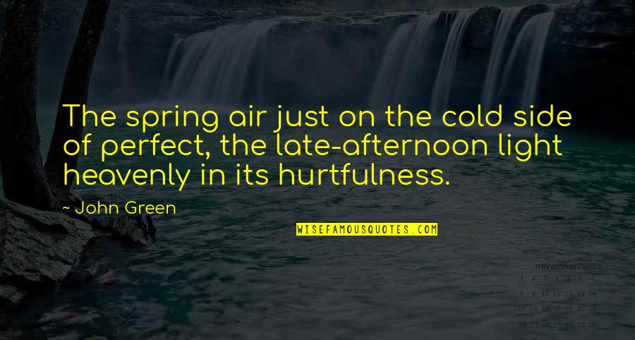 The Light Side Quotes By John Green: The spring air just on the cold side