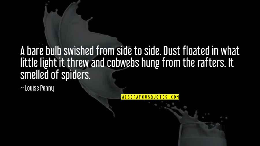 The Light Side Quotes By Louise Penny: A bare bulb swished from side to side.