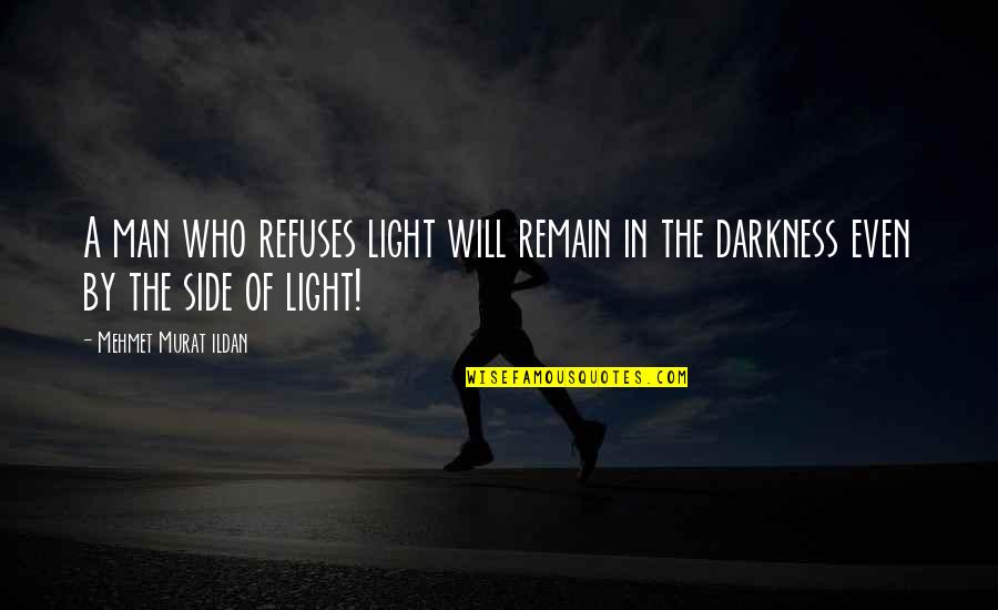 The Light Side Quotes By Mehmet Murat Ildan: A man who refuses light will remain in