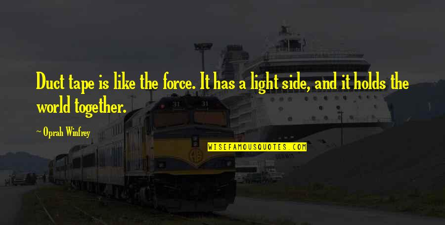 The Light Side Quotes By Oprah Winfrey: Duct tape is like the force. It has