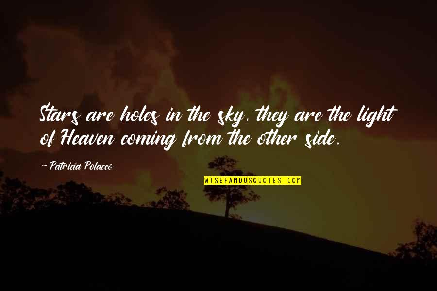 The Light Side Quotes By Patricia Polacco: Stars are holes in the sky, they are