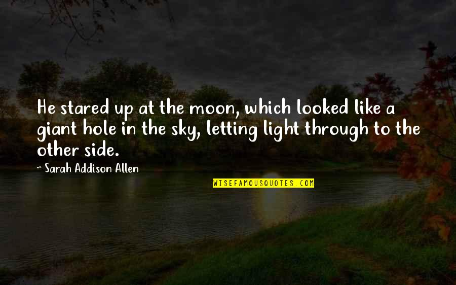 The Light Side Quotes By Sarah Addison Allen: He stared up at the moon, which looked