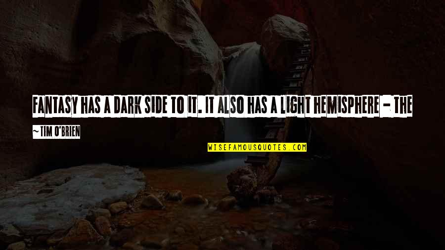 The Light Side Quotes By Tim O'Brien: Fantasy has a dark side to it. It