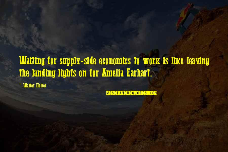 The Light Side Quotes By Walter Heller: Waiting for supply-side economics to work is like