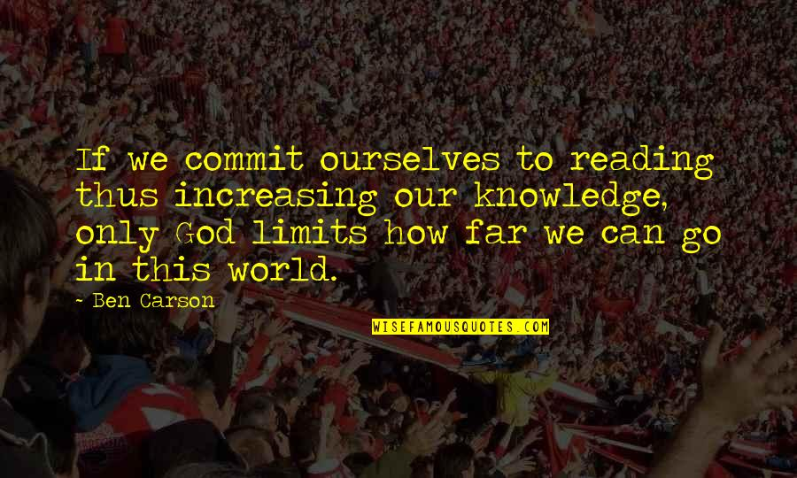 The Limits Of Knowledge Quotes By Ben Carson: If we commit ourselves to reading thus increasing