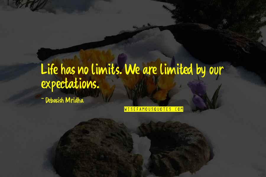 The Limits Of Knowledge Quotes By Debasish Mridha: Life has no limits. We are limited by
