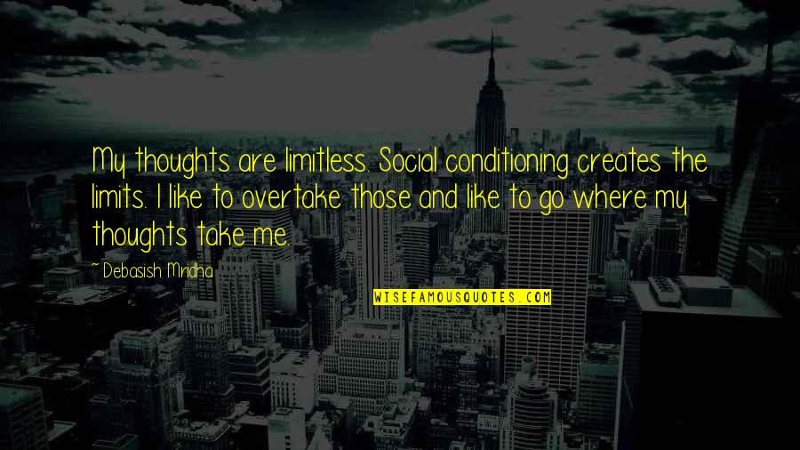 The Limits Of Knowledge Quotes By Debasish Mridha: My thoughts are limitless. Social conditioning creates the