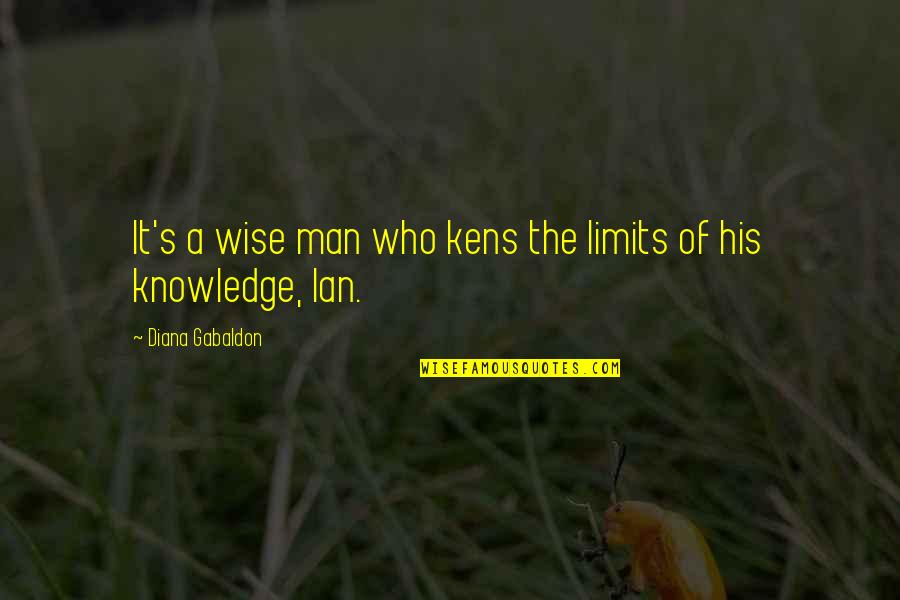 The Limits Of Knowledge Quotes By Diana Gabaldon: It's a wise man who kens the limits