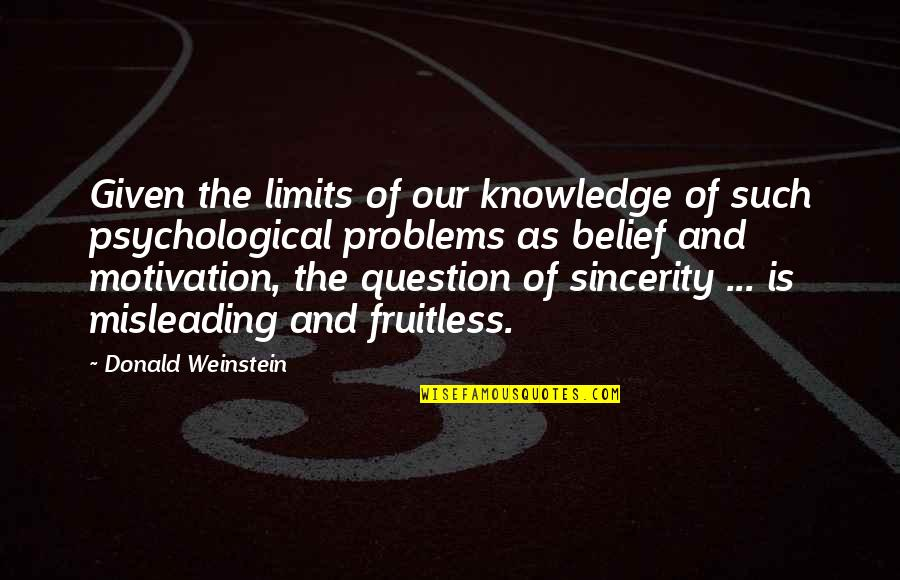 The Limits Of Knowledge Quotes By Donald Weinstein: Given the limits of our knowledge of such