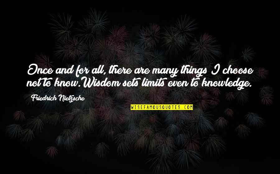 The Limits Of Knowledge Quotes By Friedrich Nietzsche: Once and for all, there are many things