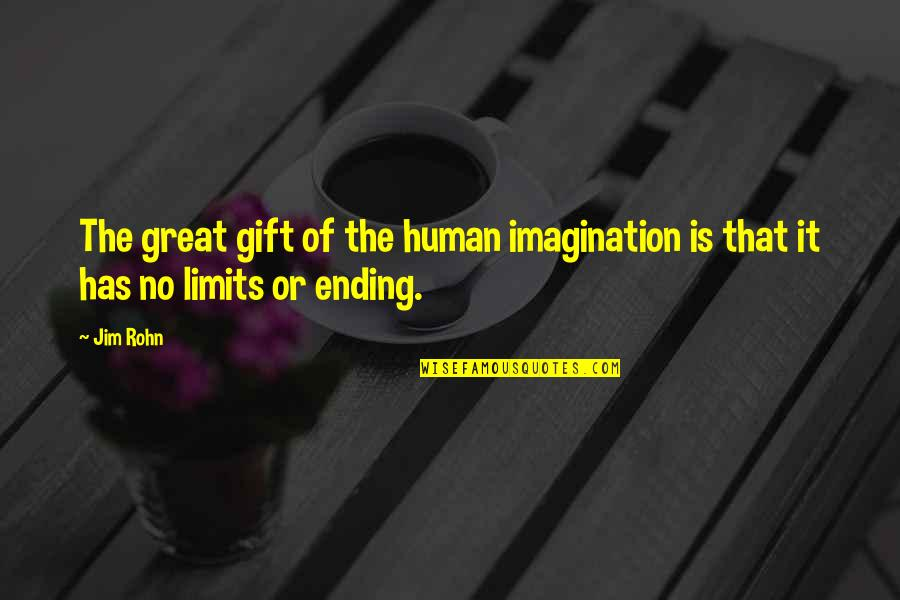 The Limits Of Knowledge Quotes By Jim Rohn: The great gift of the human imagination is
