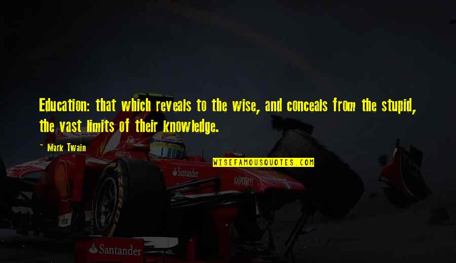 The Limits Of Knowledge Quotes By Mark Twain: Education: that which reveals to the wise, and
