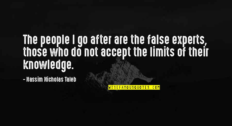 The Limits Of Knowledge Quotes By Nassim Nicholas Taleb: The people I go after are the false