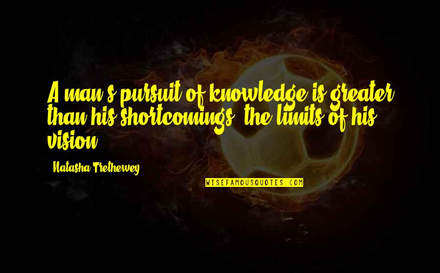 The Limits Of Knowledge Quotes By Natasha Trethewey: A man's pursuit of knowledge is greater than