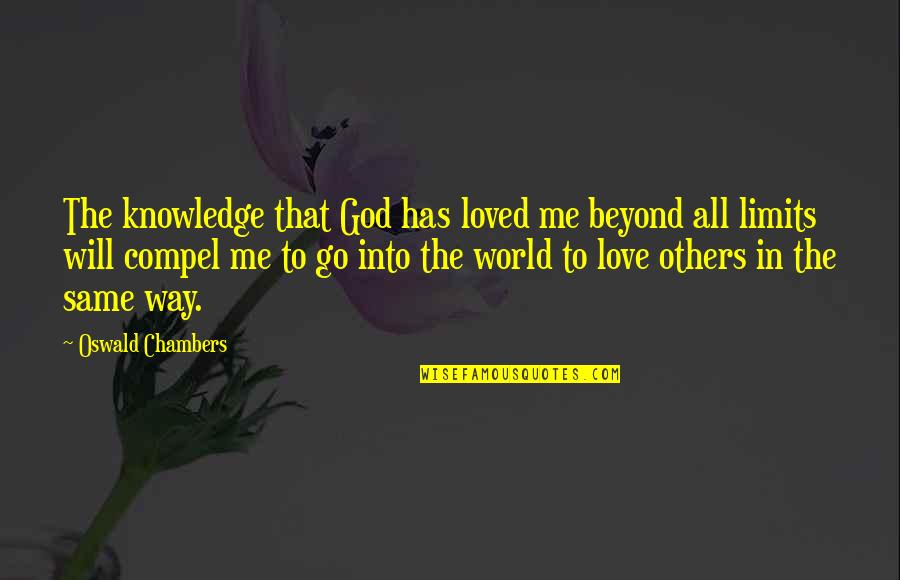 The Limits Of Knowledge Quotes By Oswald Chambers: The knowledge that God has loved me beyond