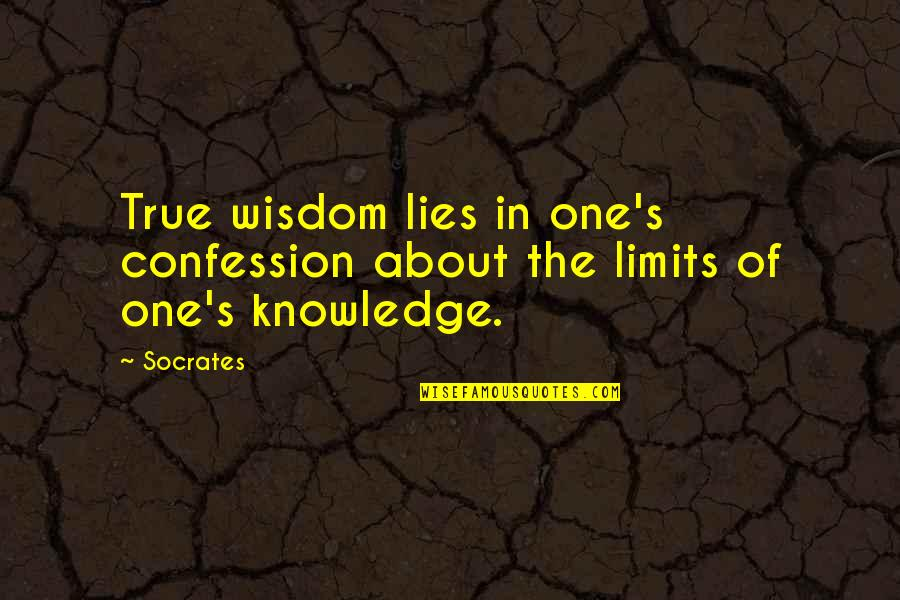 The Limits Of Knowledge Quotes By Socrates: True wisdom lies in one's confession about the