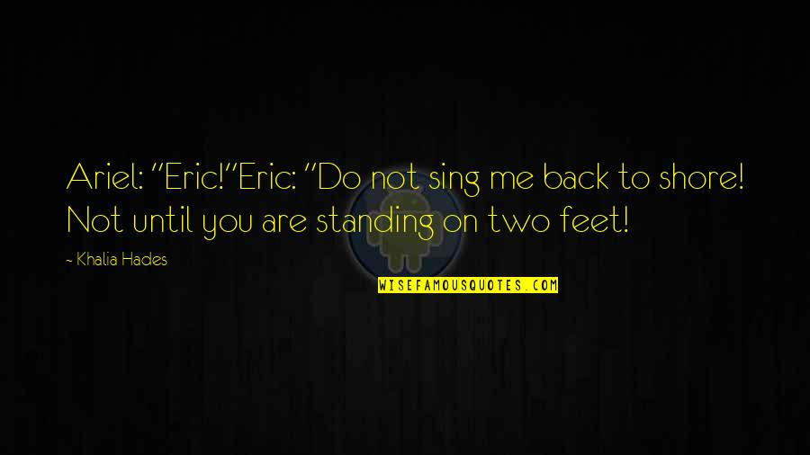"""The Little Mermaid Ariel And Eric Quotes By Khalia Hades: Ariel: """"Eric!""""Eric: """"Do not sing me back to"""