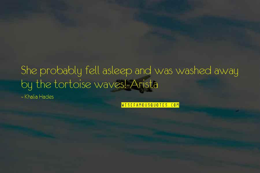 The Little Mermaid Ariel And Eric Quotes By Khalia Hades: She probably fell asleep and was washed away