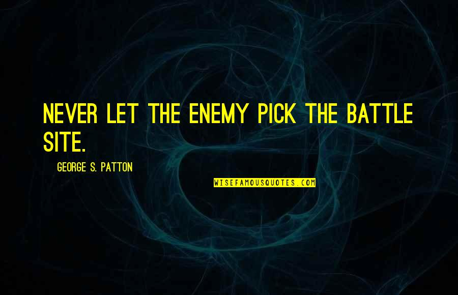 The Llano In Bless Me Ultima Quotes By George S. Patton: Never let the enemy pick the battle site.
