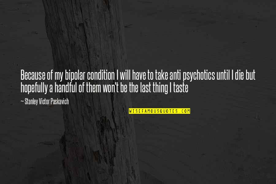 The Lonely Mountain Quotes By Stanley Victor Paskavich: Because of my bipolar condition I will have