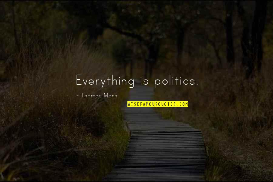 The Lonely Mountain Quotes By Thomas Mann: Everything is politics.
