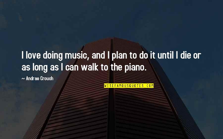 The Long Walk Quotes By Andrae Crouch: I love doing music, and I plan to