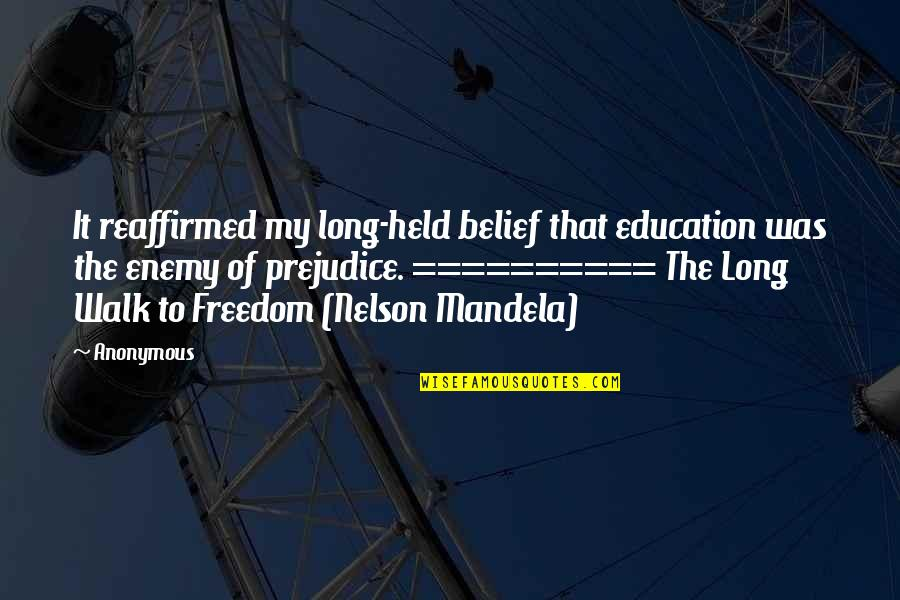 The Long Walk Quotes By Anonymous: It reaffirmed my long-held belief that education was