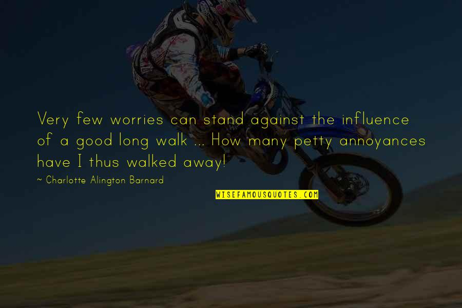 The Long Walk Quotes By Charlotte Alington Barnard: Very few worries can stand against the influence