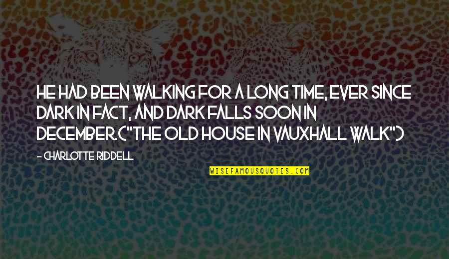 The Long Walk Quotes By Charlotte Riddell: He had been walking for a long time,